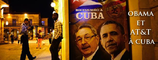 Cuba. Les transnationales (AT&T, Marriott…) débarquent à LaHavane. Les Etats-Unis réaffirment leur puissance dans le continent sud-américain