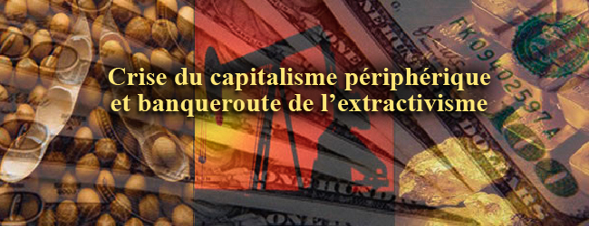 Crise du capitalisme périphérique et banqueroute de l'extractivisme