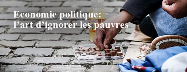 Economie politique: l'art d'ignorer les pauvres